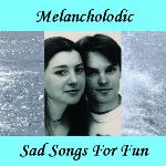 Melancholodic - Sad Songs For Fun